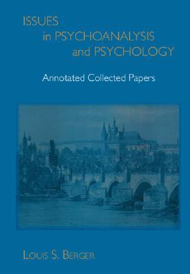 Issues in Psychoanalysis and Psychology: Annotated Collected Papers