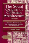 The Social Origins Of Christian Architecture: Texts And Monuments For The Christian Domus Ecclesiae In Its Environment (Harvard Theological Studies)