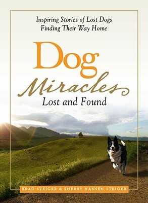 Dog Miracles: Lost and Found: Inspiring Stories of Lost Dogs Finding Their Way Home