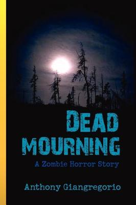 Dead Mourning by Anthony Giangregorio