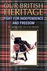 Our British Heritage - Volume I: Fight for Independence and Freedom