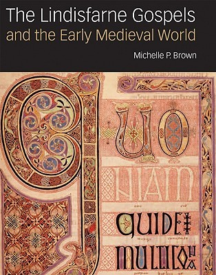 The Lindisfarne Gospels & the Early Medieval World
