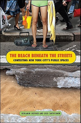 The Beach Beneath the Streets: Contesting New York City's Public Spaces