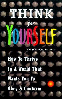 Think for Yourself: How to Thrive in a World That Wants You to Obey and Conform