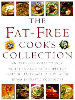 The Fat-Free Cook's Collection: The Best-Ever Collection of No-Fat and Low-Fat Recipes for Exciting, Tasty and Healthy Eating in Two Fantastic Cookboo