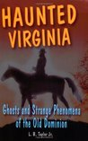 Haunted Virginia: Ghosts and Strange Phenomena of the Old Dominion (Stackpole Haunted Series)