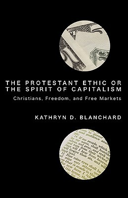 The Protestant Ethic Or The Spirit Of Capitalism: Christians, Freedom, And Free Markets