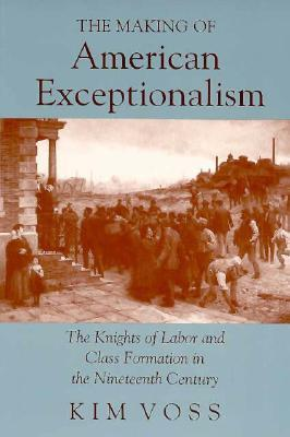 The Making of American Exceptionalism: The Knights of Labor and Class Formation in the Nineteenth Century