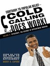 Contrary to Popular Belief Cold Calling Does Work! 2: The Science of Appointment Making