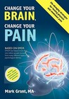 Change Your Brain, Change Your Pain by Mark D. Grant