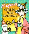 Maxine's Guide to Aging Gracelessly