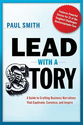 Lead with a Story by Paul                   Smith
