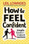 How to Feel Confident by Leil Lowndes
