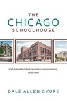 The Chicago Schoolhouse: High School Architecture and Educational Reform, 1856-2006