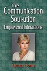 The Communication Soul-Ution, Empowered Interactions (Second Edition)