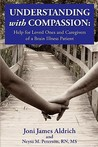 Understanding with Compassion: Help for Loved Ones and Caregivers of a Brain Illness Patient