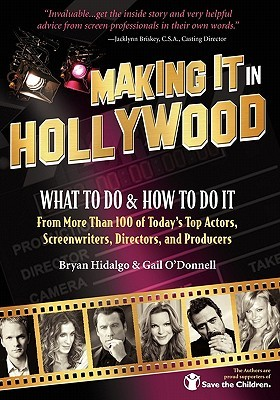 Making It in Hollywood: What to Do & How to Do It from More Than 100 of Today's Top Actors, Screenwriters, Directors, and Producers