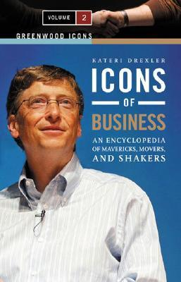 Icons of Business: An Encyclopedia of Mavericks, Movers, and Shakers