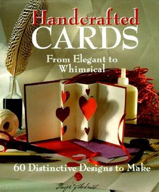Handcrafted Cards: From Elegant to Whimsical, 60 Distinctive Designs to Make