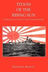Titans of the Rising Sun The Rise and Fall of Japans Yamato Class Battleships