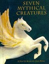 Seven Mythical Creatures: A Pop Up Book