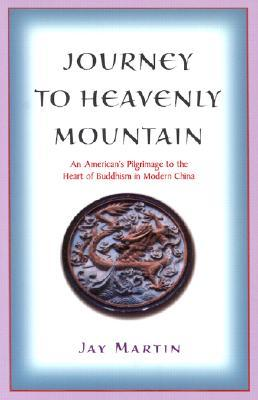 Journey to Heavenly Mountain: An American's Pilgrimage to the Heart of Buddhism in Modern China