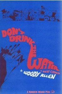 Don't Drink The Water by Woody Allen