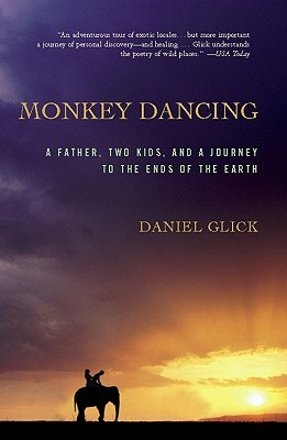 Monkey Dancing: A Father, Two Kids, and a Journey to the Ends of the Earth