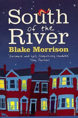 South of the River. Blake Morrison by Blake Morrison