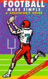 Football Made Simple: A Spectators Guide