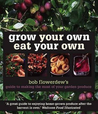 Grow Your Own Eat Your Own by Bob Flowerdew