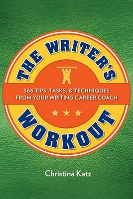 The Writer's Workout by Christina Katz