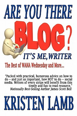 Are You There Blog? It's Me, Writer? by Kristen Lamb
