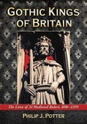 Gothic Kings of Britain The Lives of 31 Medieval Rulers, 1016-1399
