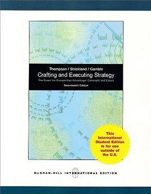 Crafting and Executing Strategy: The Quest for Competitive Advantage: Concepts and Cases