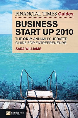 The Financial Times Guide to Business Start Up 2010 by Sara  Williams
