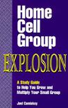 Home Cell Group Explosion: A Study Guide To Help You Grow And Multiply Your Small Group