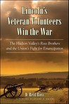 Lincoln's Veteran Volunteers Win the War: The Hudson Valley's Ross Brothers and the Union's Fight for Emancipation