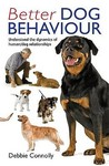 Better Dog Behaviour. by Debbie Connolly