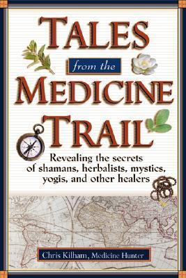 Tales from the Medicine Trail by Christopher Kilham