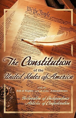 The Constitution Of The United States Of America, With The Bill Of Rights And All Of The Amendments; The Declaration Of Independence; And The Articles Of Confederation