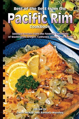 Best of the Best from the Pacific Rim Cookbook: Selected Recipes from the Favorite Cookbooks of Washington, Oregon, California, Alaska, and Hawaii