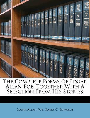 The Complete Poems Of Edgar Allan Poe: Together with a Selection From His Stories