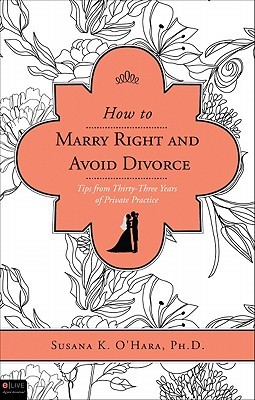 How to Marry Right and Avoid Divorce: Tips from Thirty-Three Years of Private Practice