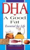 DHA: A Good Fat: Essential for Life