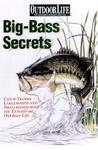 Big-Bass Secrets: Catch Trophy Largemouths and Smallmouths with the Experts of Outdoor Life
