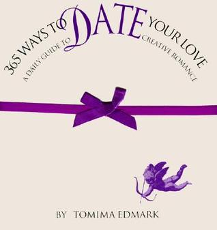 365 Ways To Date Your Love by Tomima L. Edmark