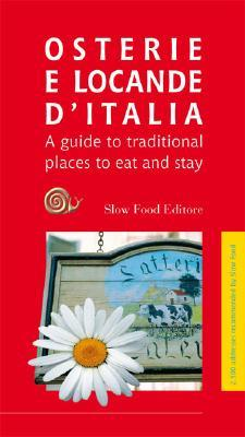 Osterie & Locande D'italia: A Guide To Traditional Places To Eat And Stay In Italy