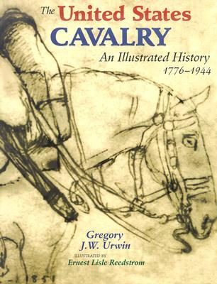 The United States Cavalry: An Illustrated History 1776-1944
