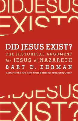 Did Jesus Exist? by Bart D. Ehrman